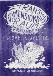 Transdimensionale Raumfreunde: Wizard Slayer IV von Dominik Wendland