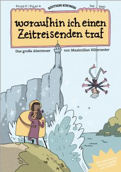 Maximilian Hillerzeder – Als ich mal plötzlich in der Wüste gewesen bin – Teil 02 – WORAUFHIN ICH EINEN ZEITREISENDEN TRAF