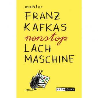Franz Kafkas nonstop Lachmaschine – Nicolas Mahler – Neuauflage