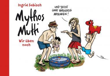 Mythos Mutti: Wir üben noch - Ingrid Sabisch