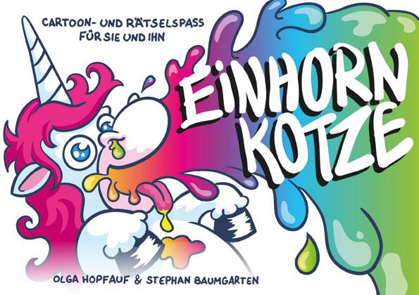 Einhornkotze Cartoon & Rätselspaß - Olga Hopfauf & Stephan Baumgarten