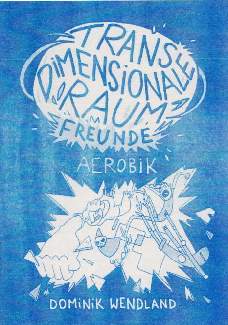 Transdimensionale Raumfreunde: Aerobic von Dominik Wendland